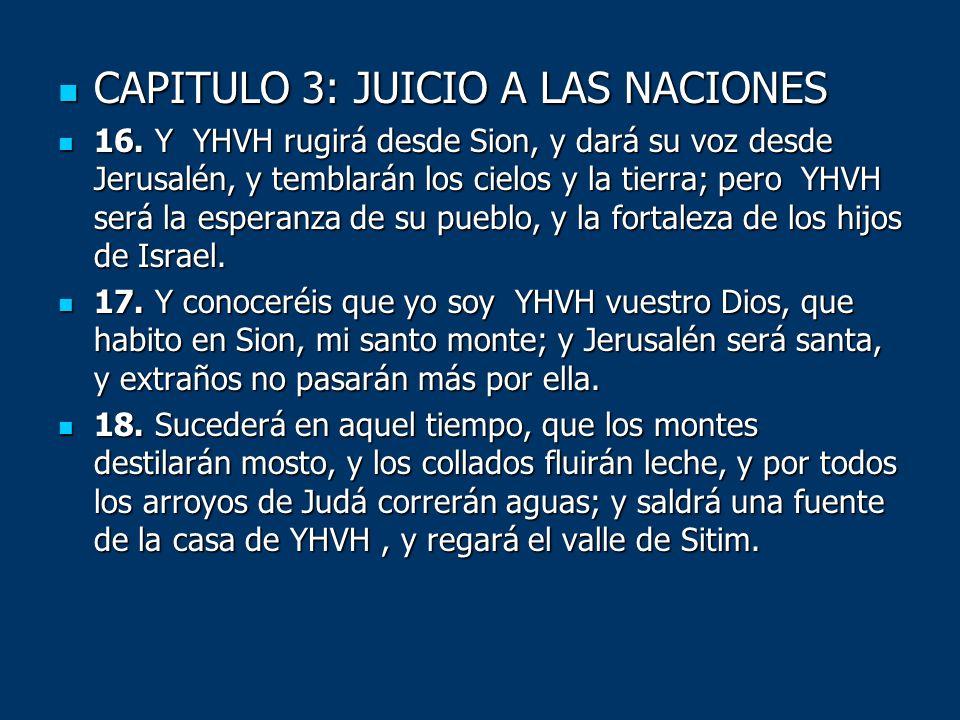 CAPITULO 3: JUICIO A LAS NACIONES CAPITULO 3: JUICIO A LAS NACIONES 16. Y YHVH rugirá desde Sion, y dará su voz desde Jerusalén, y temblarán los cielo