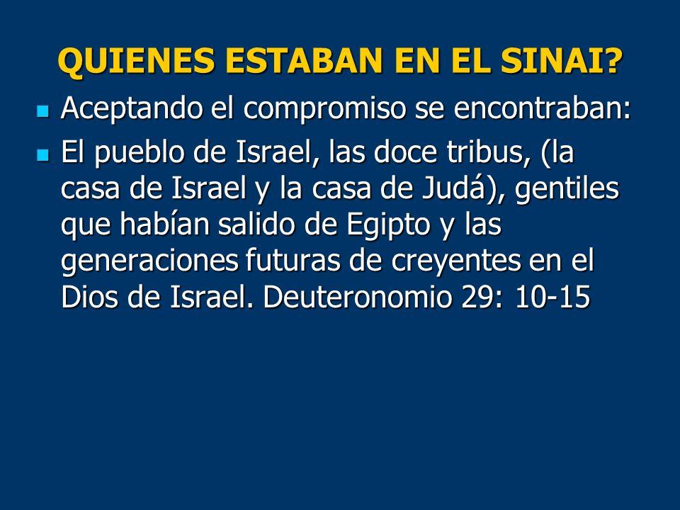 QUIENES ESTABAN EN EL SINAI? Aceptando el compromiso se encontraban: Aceptando el compromiso se encontraban: El pueblo de Israel, las doce tribus, (la