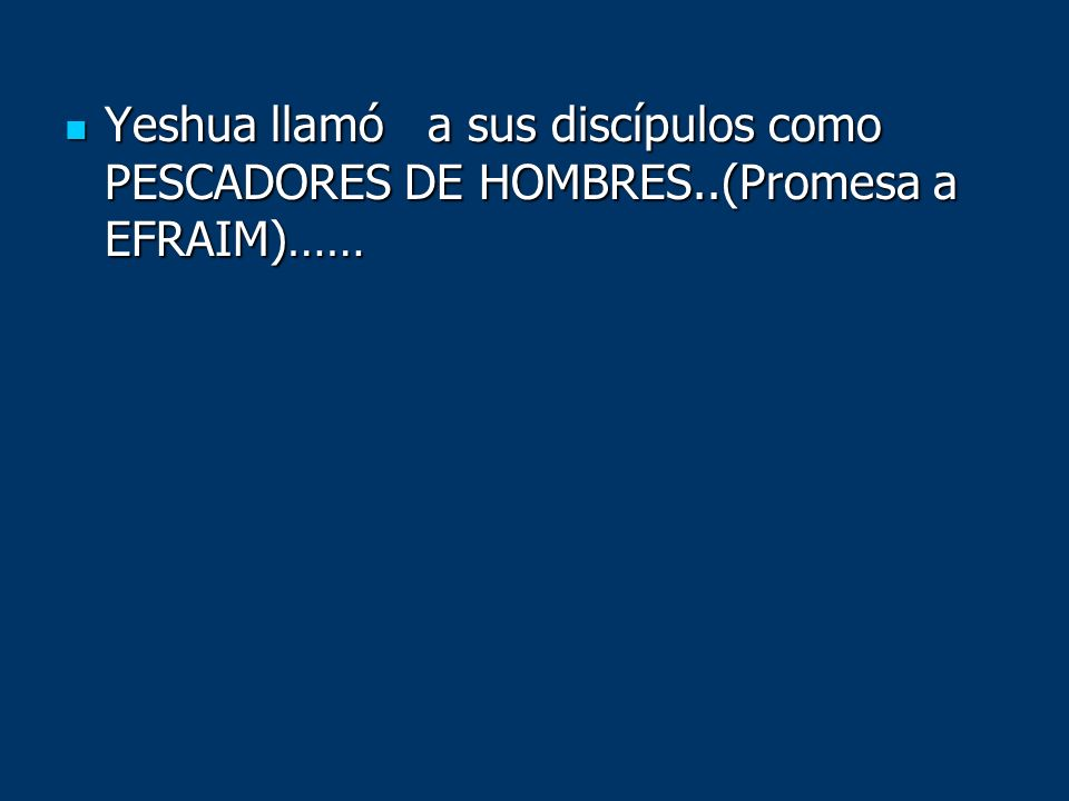 Yeshua llamó a sus discípulos como PESCADORES DE HOMBRES..(Promesa a EFRAIM)…… Yeshua llamó a sus discípulos como PESCADORES DE HOMBRES..(Promesa a EF
