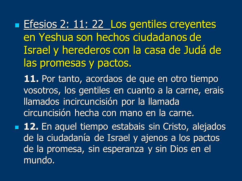 Efesios 2: 11: 22 Los gentiles creyentes en Yeshua son hechos ciudadanos de Israel y herederos con la casa de Judá de las promesas y pactos. Efesios 2