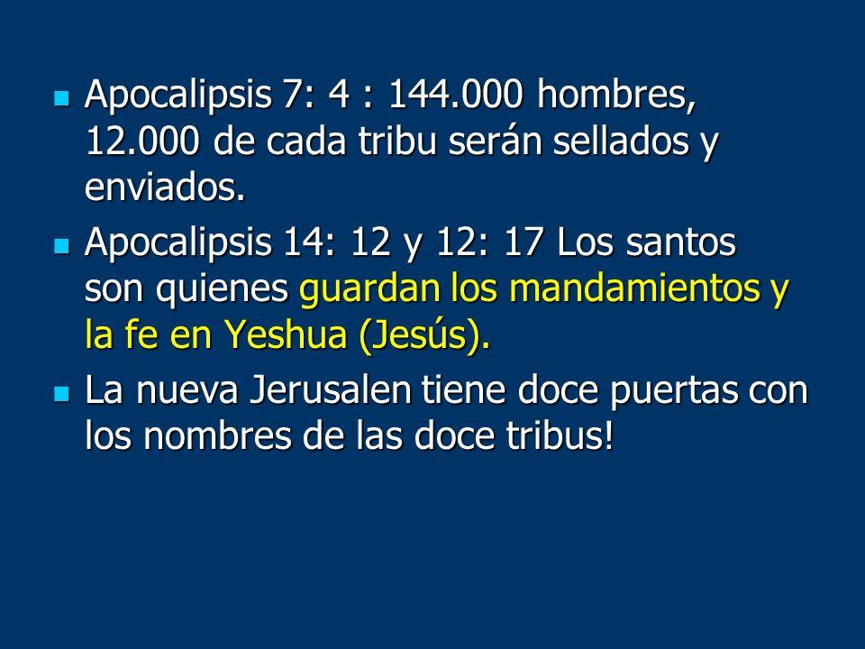 Apocalipsis 7: 4 : 144.000 hombres, 12.000 de cada tribu serán sellados y enviados. Apocalipsis 7: 4 : 144.000 hombres, 12.000 de cada tribu serán sel