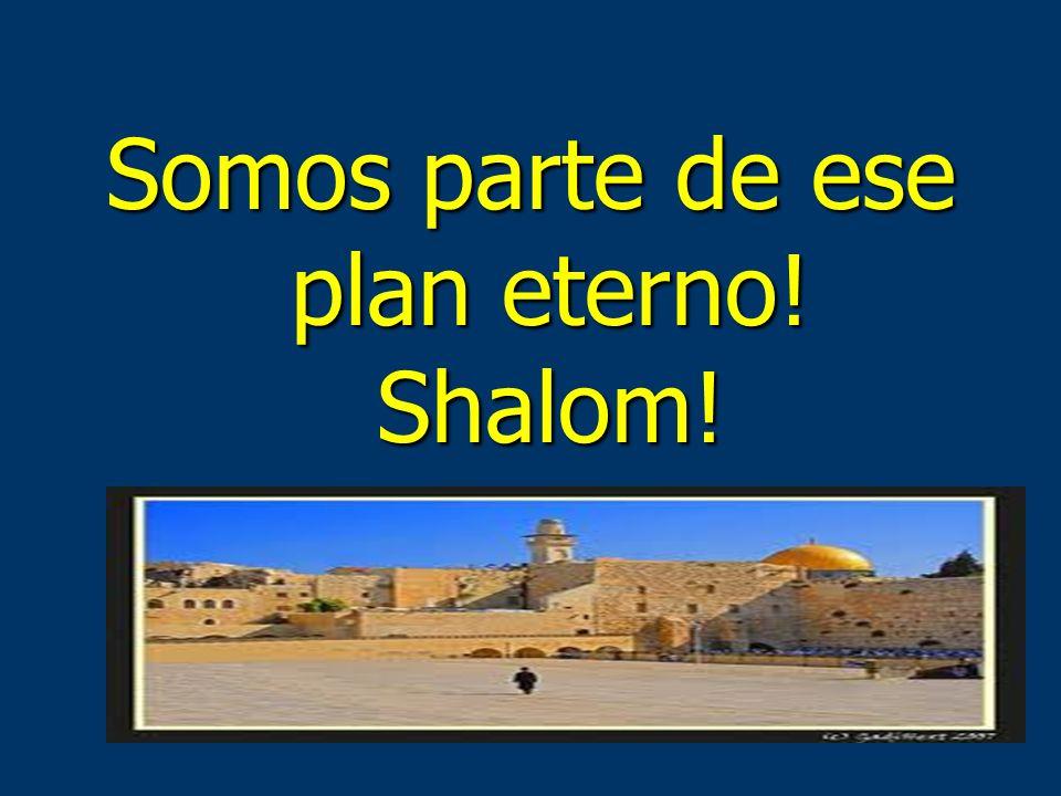 Somos parte de ese plan eterno! Shalom!