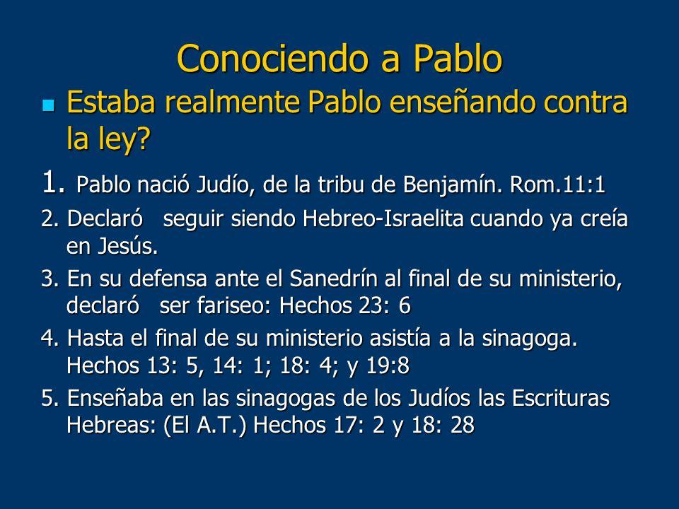 Conociendo a Pablo Estaba realmente Pablo enseñando contra la ley? Estaba realmente Pablo enseñando contra la ley? 1. Pablo nació Judío, de la tribu d