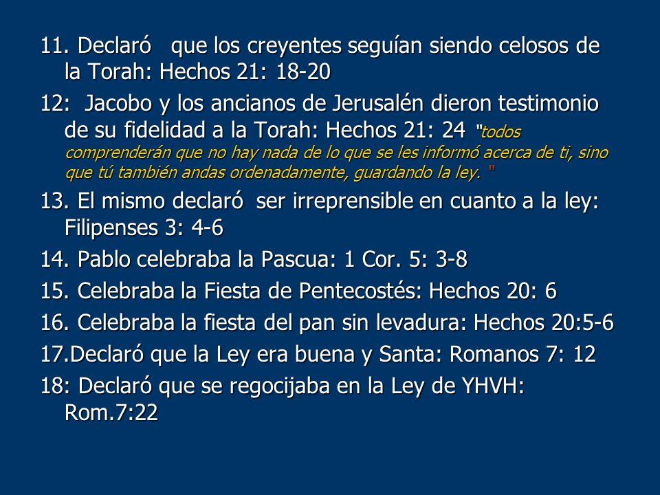 11. Declaró que los creyentes seguían siendo celosos de la Torah: Hechos 21: 18-20 12: Jacobo y los ancianos de Jerusalén dieron testimonio de su fide