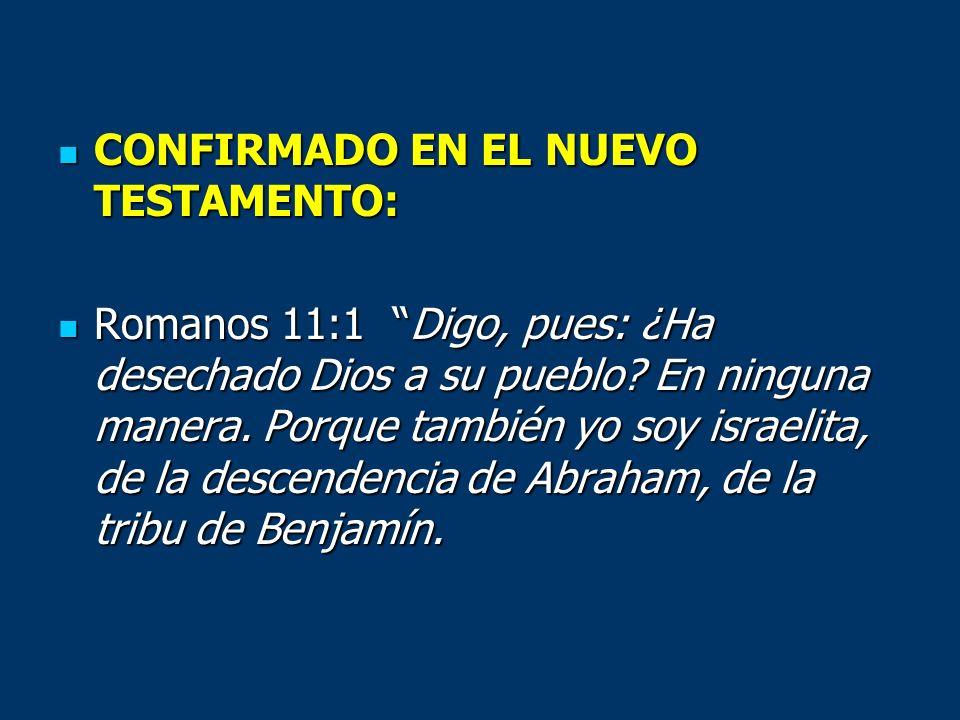 CONFIRMADO EN EL NUEVO TESTAMENTO: CONFIRMADO EN EL NUEVO TESTAMENTO: Romanos 11:1 Digo, pues: ¿Ha desechado Dios a su pueblo? En ninguna manera. Porq
