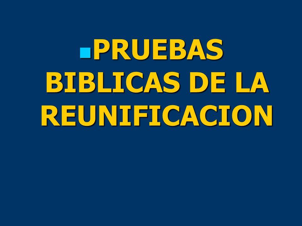 PRUEBAS BIBLICAS DE LA REUNIFICACION PRUEBAS BIBLICAS DE LA REUNIFICACION