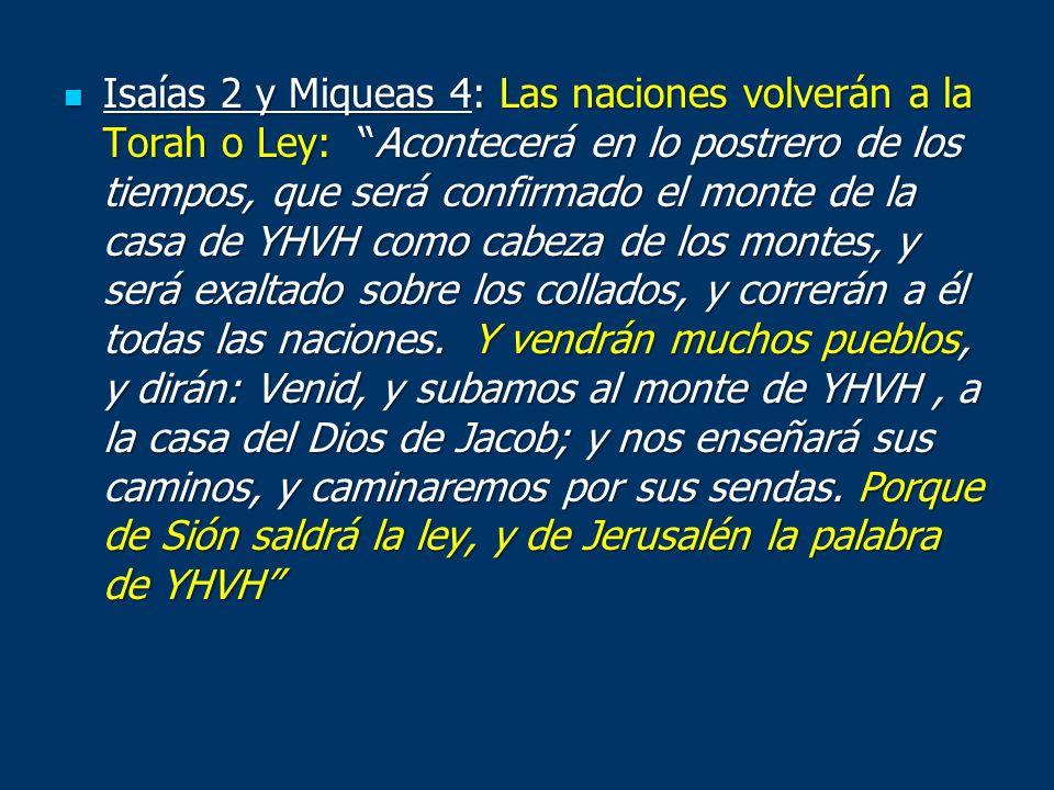 Isaías 2 y Miqueas 4: Las naciones volverán a la Torah o Ley: Acontecerá en lo postrero de los tiempos, que será confirmado el monte de la casa de YHV