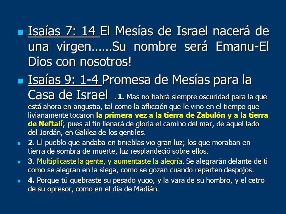 Isaías 7: 14 El Mesías de Israel nacerá de una virgen……Su nombre será Emanu-El Dios con nosotros! Isaías 7: 14 El Mesías de Israel nacerá de una virge