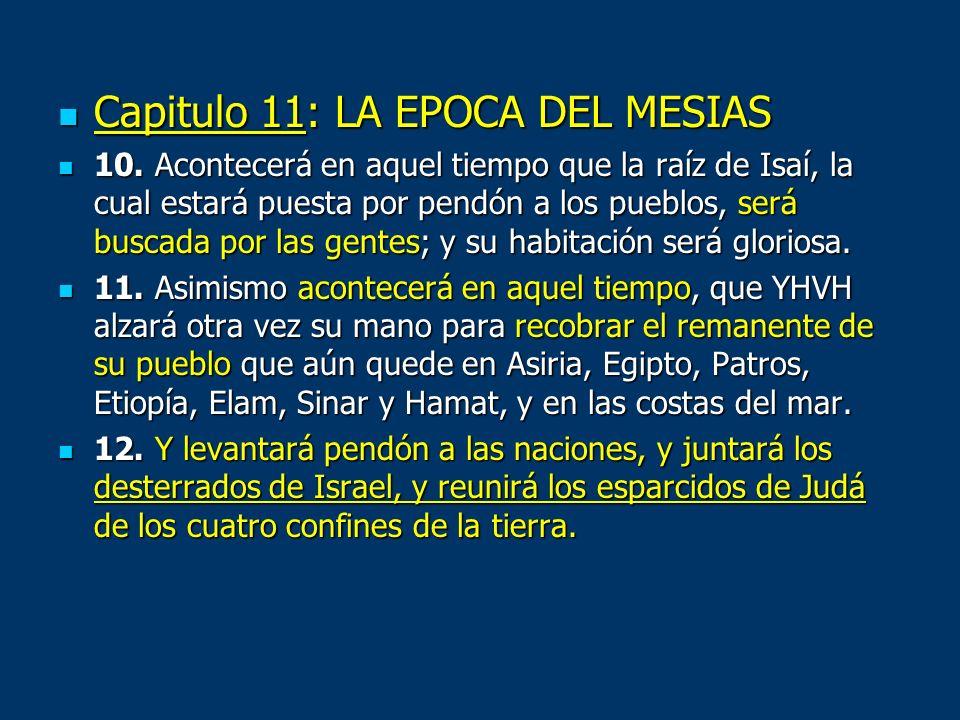 Capitulo 11: LA EPOCA DEL MESIAS Capitulo 11: LA EPOCA DEL MESIAS 10. Acontecerá en aquel tiempo que la raíz de Isaí, la cual estará puesta por pendón