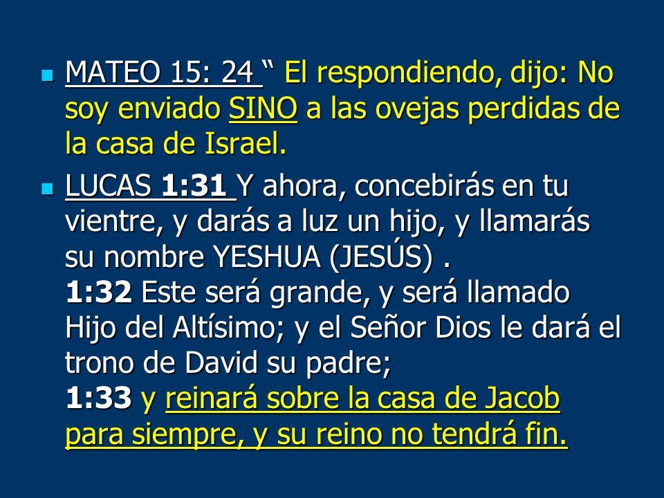 MATEO 15: 24 El respondiendo, dijo: No soy enviado SINO a las ovejas perdidas de la casa de Israel. MATEO 15: 24 El respondiendo, dijo: No soy enviado