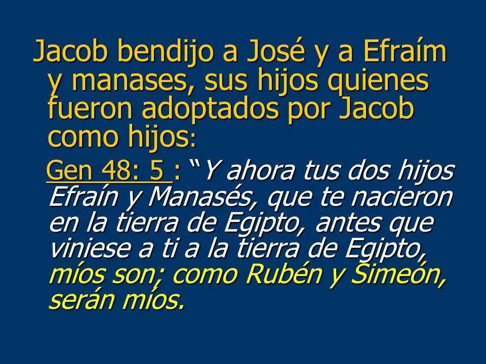 Jacob bendijo a José y a Efraím y manases, sus hijos quienes fueron adoptados por Jacob como hijos : Jacob bendijo a José y a Efraím y manases, sus hi