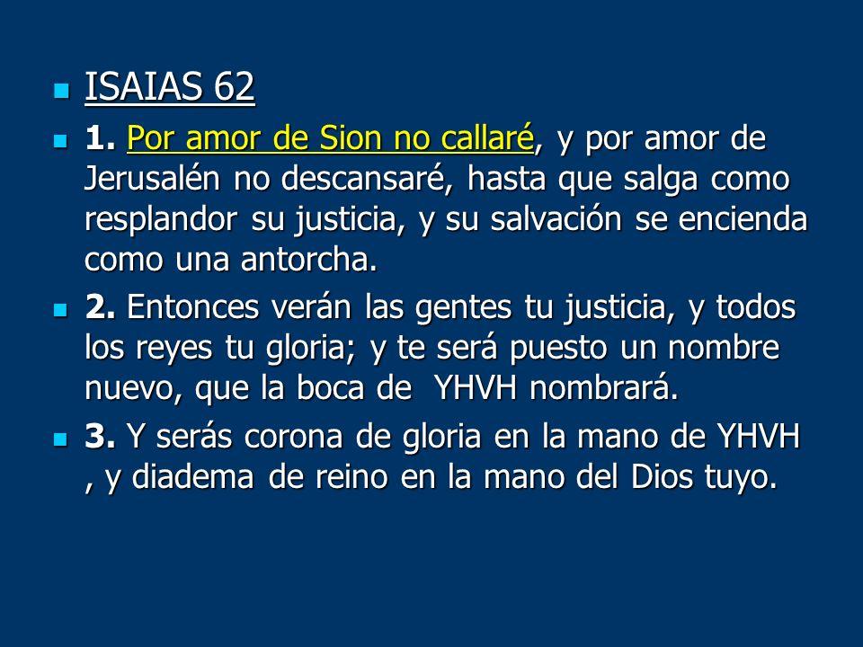 ISAIAS 62 ISAIAS 62 1. Por amor de Sion no callaré, y por amor de Jerusalén no descansaré, hasta que salga como resplandor su justicia, y su salvación