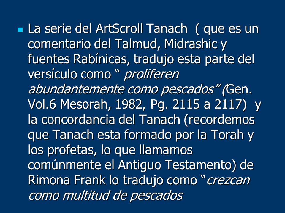 La serie del ArtScroll Tanach ( que es un comentario del Talmud, Midrashic y fuentes Rabínicas, tradujo esta parte del versículo como proliferen abund