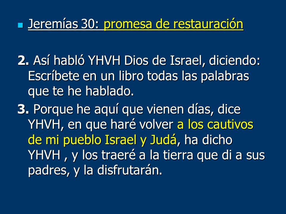 Jeremías 30: promesa de restauración Jeremías 30: promesa de restauración 2. Así habló YHVH Dios de Israel, diciendo: Escríbete en un libro todas las