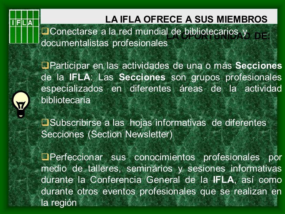 LA IFLA OFRECE A SUS MIEMBROS LA OPORTUNIDAD DE: Conectarse a la red mundial de bibliotecarios y documentalistas profesionales Participar en las activ