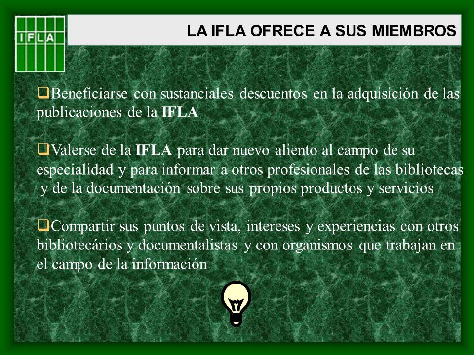 LA IFLA OFRECE A SUS MIEMBROS Beneficiarse con sustanciales descuentos en la adquisición de las publicaciones de la IFLA Valerse de la IFLA para dar n