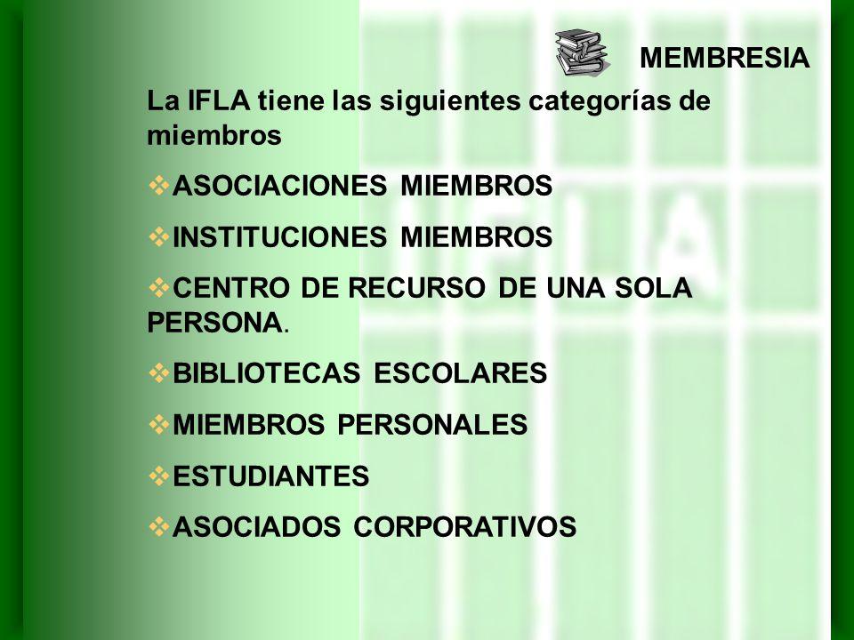 MEMBRESIA La IFLA tiene las siguientes categorías de miembros ASOCIACIONES MIEMBROS INSTITUCIONES MIEMBROS CENTRO DE RECURSO DE UNA SOLA PERSONA. BIBL