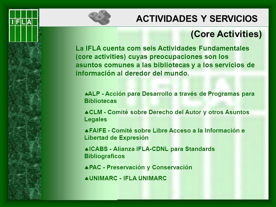 ACTIVIDADES Y SERVICIOS (Core Activities) La IFLA cuenta com seis Actividades Fundamentales (core activities) cuyas preocupaciones son los asuntos com