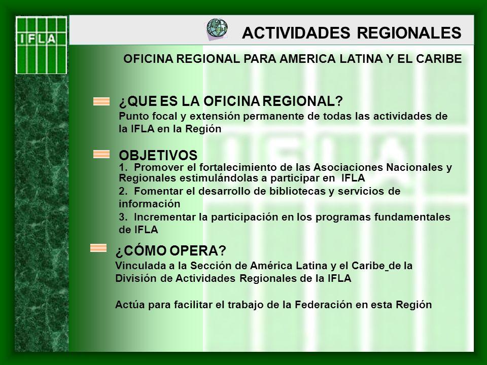 ACTIVIDADES REGIONALES OFICINA REGIONAL PARA AMERICA LATINA Y EL CARIBE ¿QUE ES LA OFICINA REGIONAL? Punto focal y extensión permanente de todas las a
