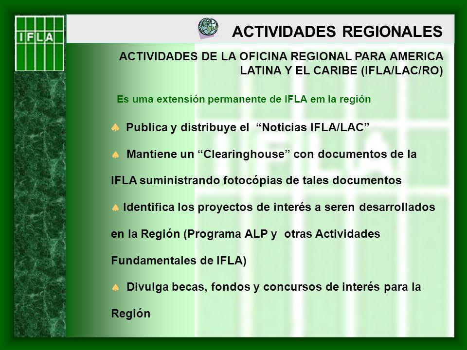 ACTIVIDADES REGIONALES ACTIVIDADES DE LA OFICINA REGIONAL PARA AMERICA LATINA Y EL CARIBE (IFLA/LAC/RO) Publica y distribuye el Noticias IFLA/LAC Mant