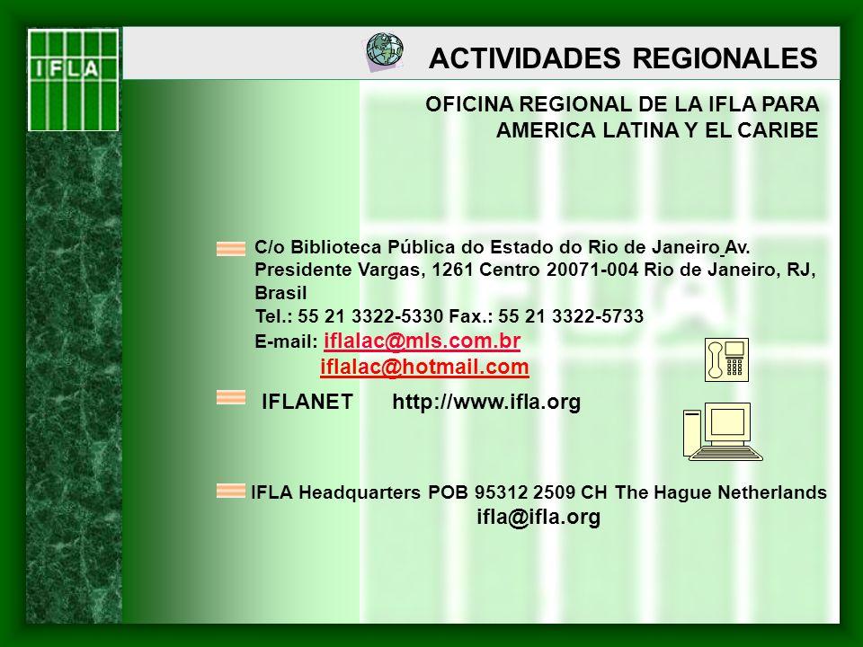 ACTIVIDADES REGIONALES OFICINA REGIONAL DE LA IFLA PARA AMERICA LATINA Y EL CARIBE C/o Biblioteca Pública do Estado do Rio de Janeiro Av. Presidente V