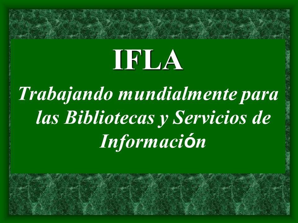 IFLA Trabajando mundialmente para las Bibliotecas y Servicios de Informaci ó n