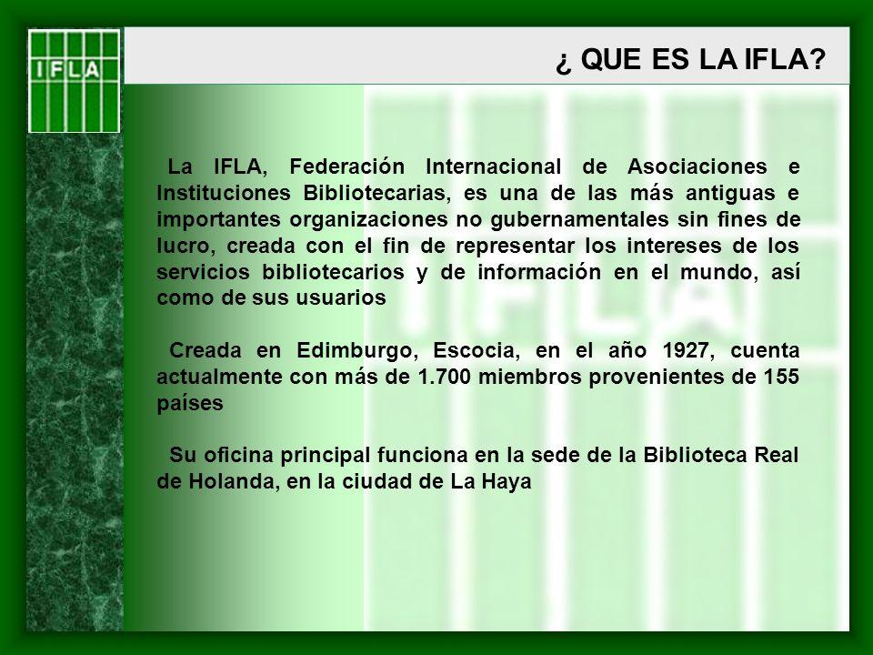 FUNCION PRIMORDIAL DE IFLA Estimular, auspiciar y promover la investigación y el desarrollo en todos los aspectos de la actividad de los servicios de bibliotecas e información y compartir sus hallazgos con el conjunto de la comunidad bibliotecaria en beneficio de la bibliotecología a nivel mundial FUNCION PRIMORDIAL DE IFLA