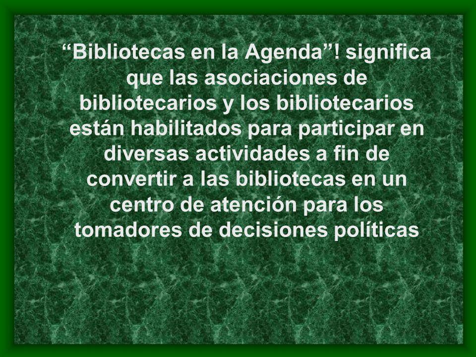 Bibliotecas en la Agenda! significa que las asociaciones de bibliotecarios y los bibliotecarios están habilitados para participar en diversas activida