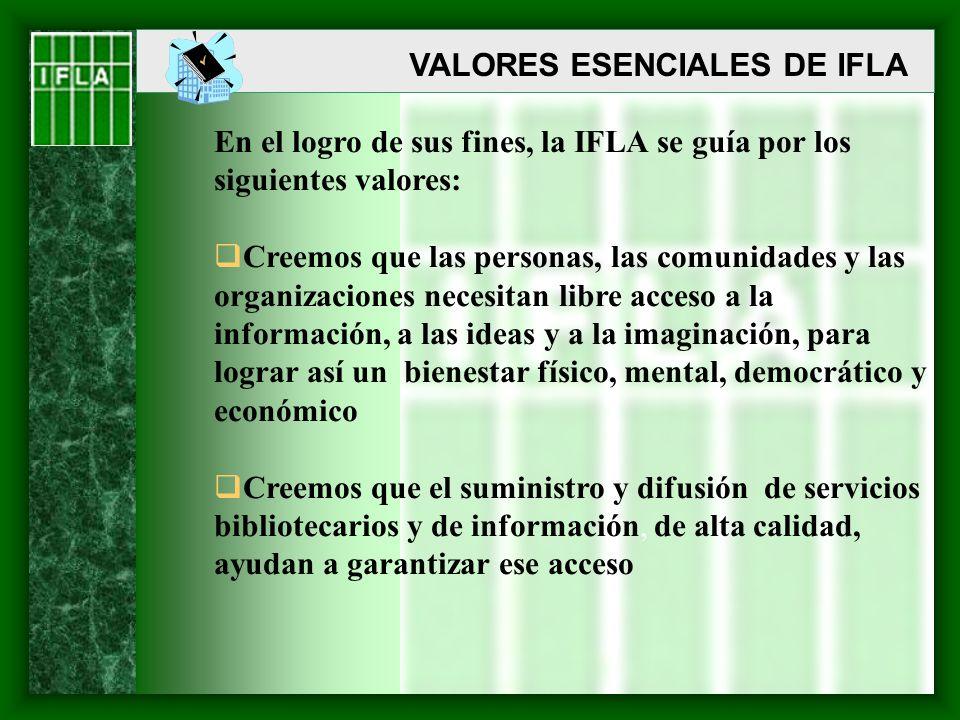VALORES ESENCIALES DE IFLA En el logro de sus fines, la IFLA se guía por los siguientes valores: Creemos que las personas, las comunidades y las organ
