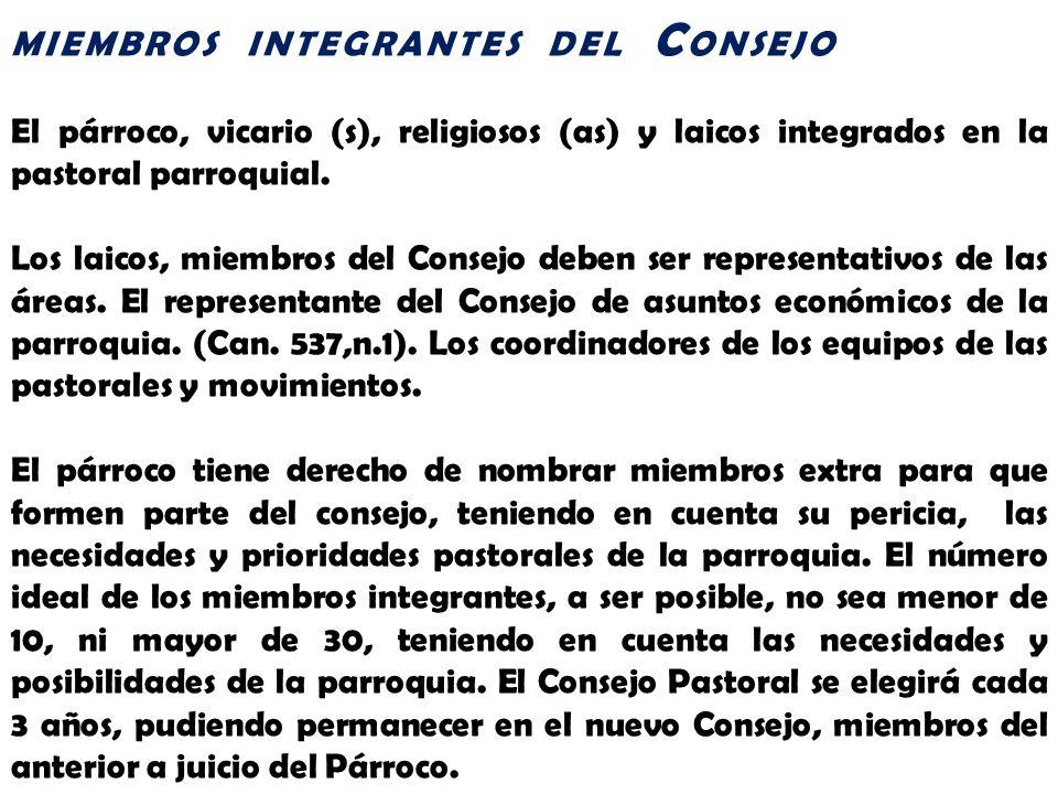 MIEMBROS INTEGRANTES DEL C ONSEJO El párroco, vicario (s), religiosos (as) y laicos integrados en la pastoral parroquial. Los laicos, miembros del Con