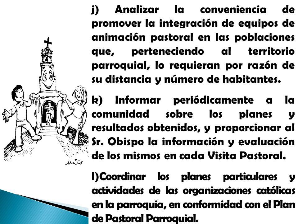 j) Analizar la conveniencia de promover la integración de equipos de animación pastoral en las poblaciones que, perteneciendo al territorio parroquial