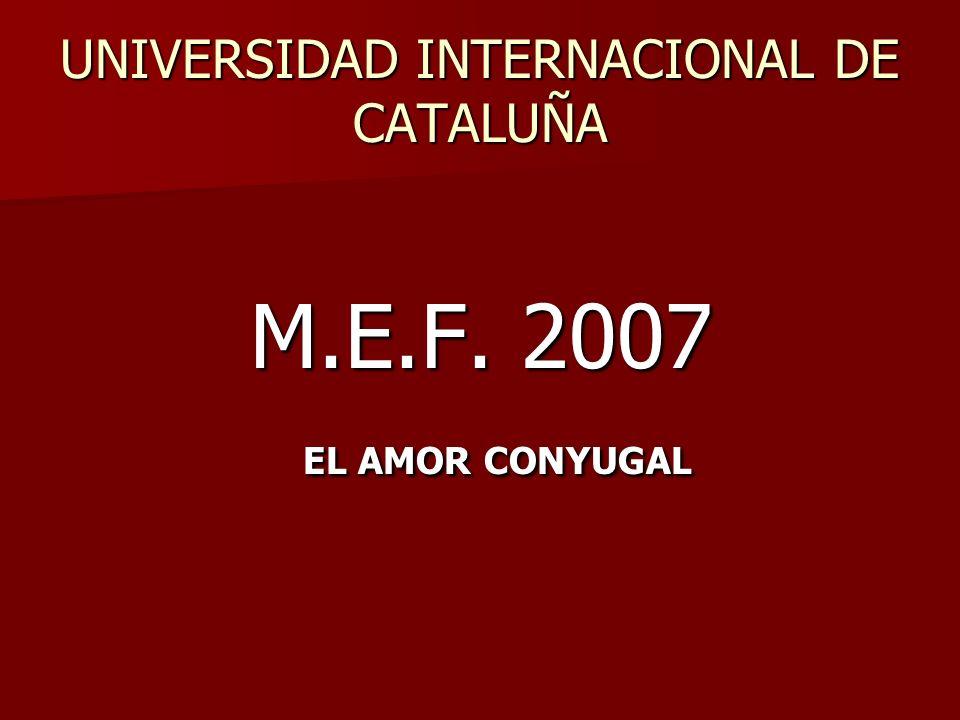 UNIVERSIDAD INTERNACIONAL DE CATALUÑA M.E.F. 2007 M.E.F. 2007 EL AMOR CONYUGAL EL AMOR CONYUGAL