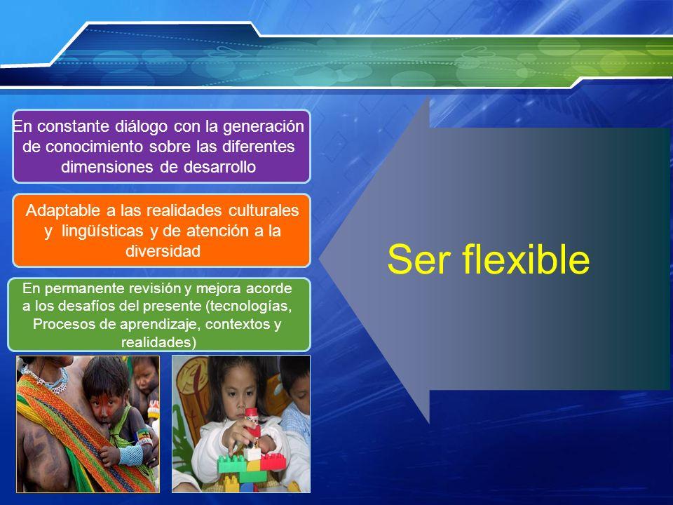En constante diálogo con la generación de conocimiento sobre las diferentes dimensiones de desarrollo En permanente revisión y mejora acorde a los des