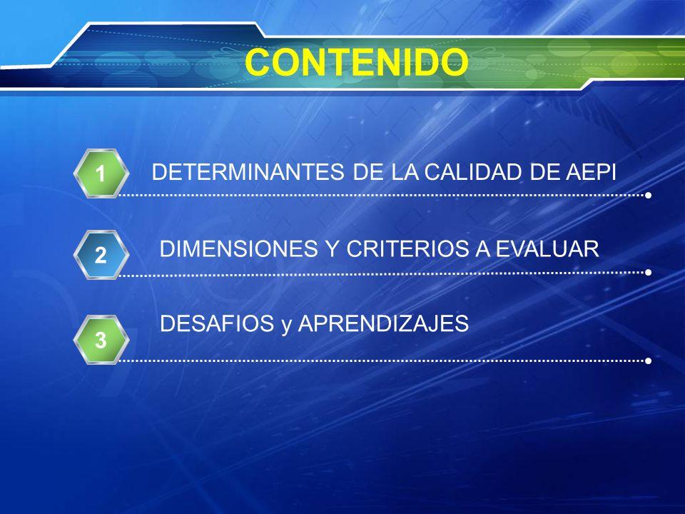 CONTENIDO DETERMINANTES DE LA CALIDAD DE AEPI 1 DESAFIOS y APRENDIZAJES 2 DIMENSIONES Y CRITERIOS A EVALUAR 3