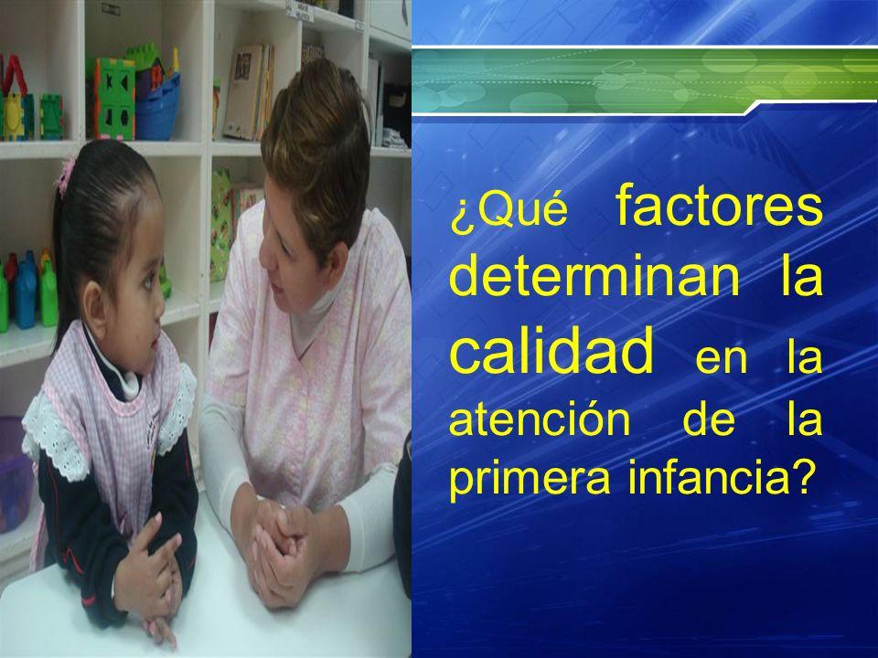 ¿Qué factores determinan la calidad en la atención de la primera infancia?