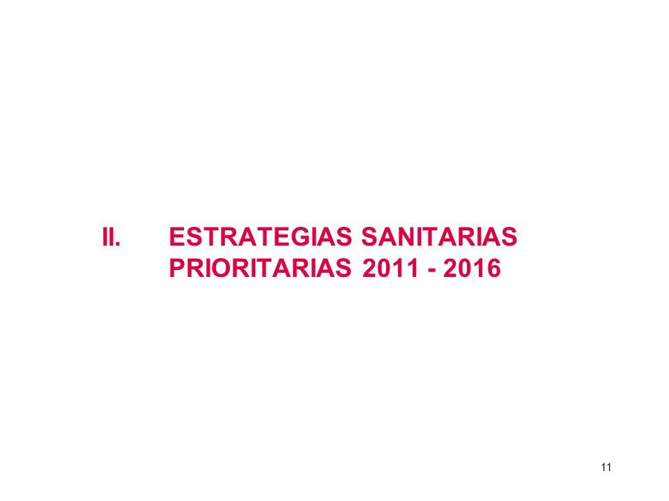 II.ESTRATEGIAS SANITARIAS PRIORITARIAS 2011 - 2016 11