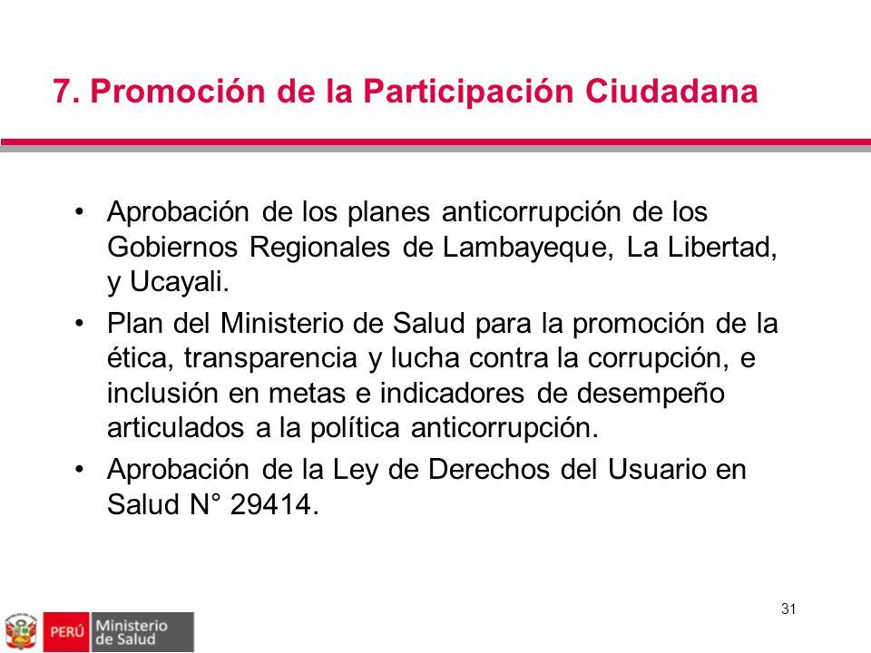 7. Promoción de la Participación Ciudadana 31 Aprobación de los planes anticorrupción de los Gobiernos Regionales de Lambayeque, La Libertad, y Ucayal