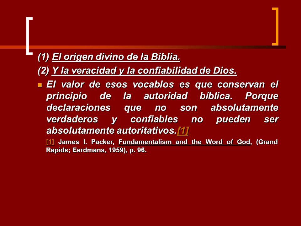 (1) El origen divino de la Biblia. (2) Y la veracidad y la confiabilidad de Dios. El valor de esos vocablos es que conservan el principio de la autori