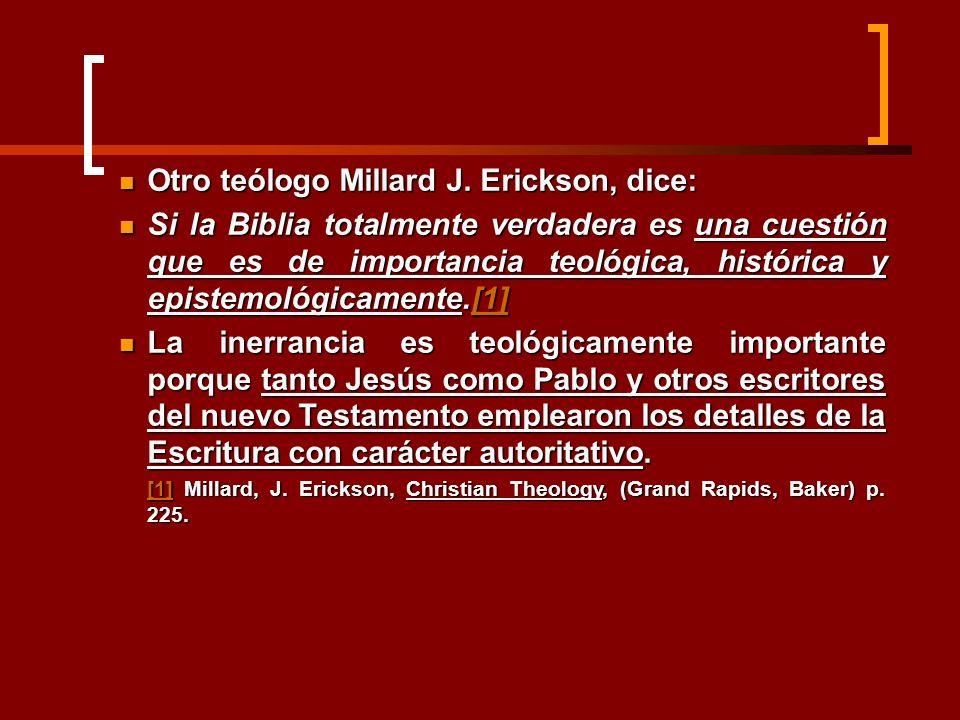 Otro teólogo Millard J. Erickson, dice: Otro teólogo Millard J. Erickson, dice: Si la Biblia totalmente verdadera es una cuestión que es de importanci