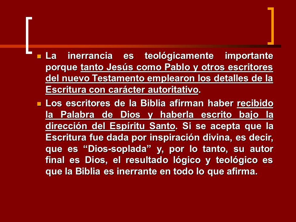 La inerrancia es teológicamente importante porque tanto Jesús como Pablo y otros escritores del nuevo Testamento emplearon los detalles de la Escritur
