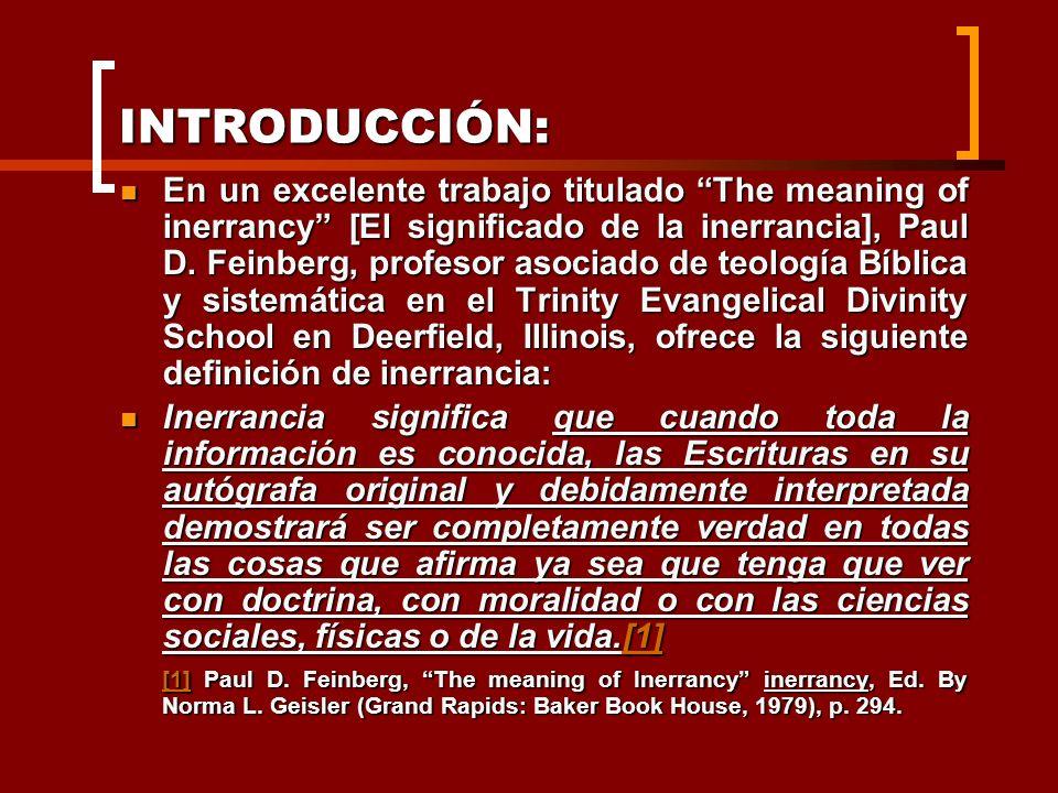 INTRODUCCIÓN: En un excelente trabajo titulado The meaning of inerrancy [El significado de la inerrancia], Paul D. Feinberg, profesor asociado de teol