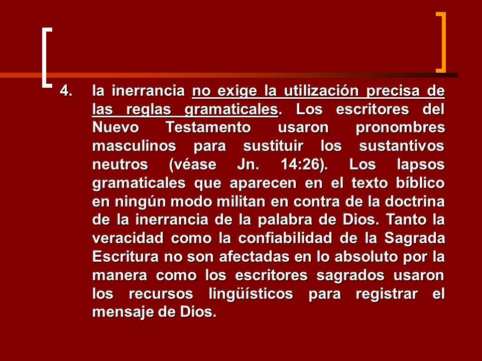 4.la inerrancia no exige la utilización precisa de las reglas gramaticales. Los escritores del Nuevo Testamento usaron pronombres masculinos para sust