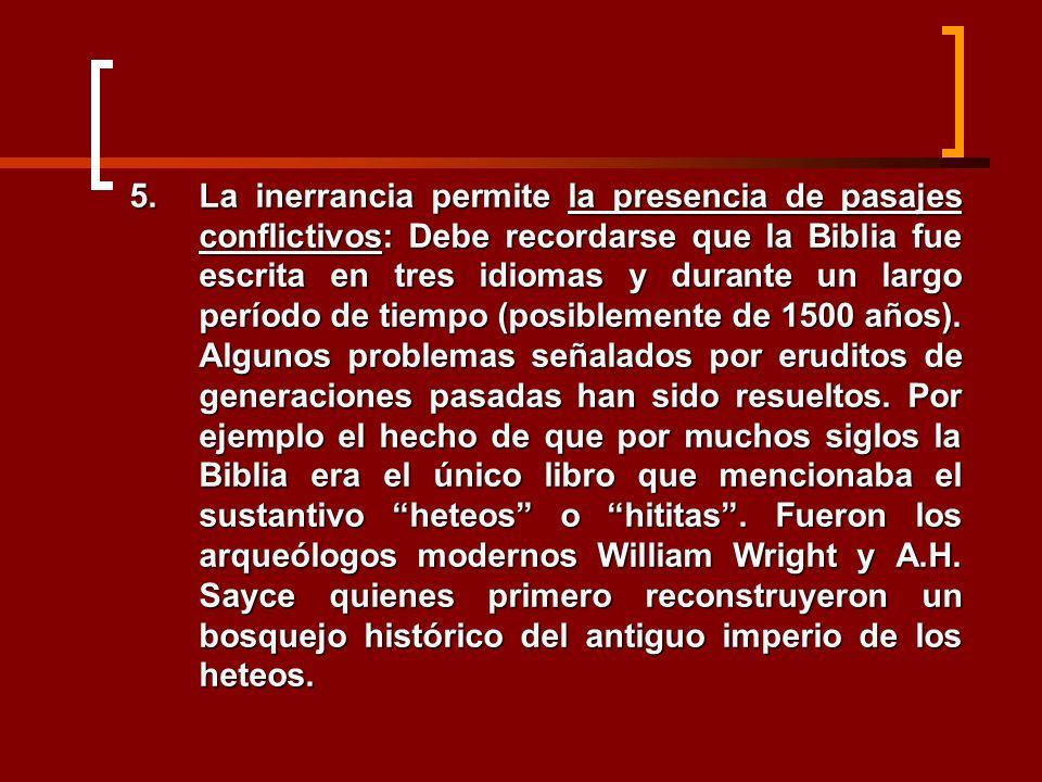 5.La inerrancia permite la presencia de pasajes conflictivos: Debe recordarse que la Biblia fue escrita en tres idiomas y durante un largo período de