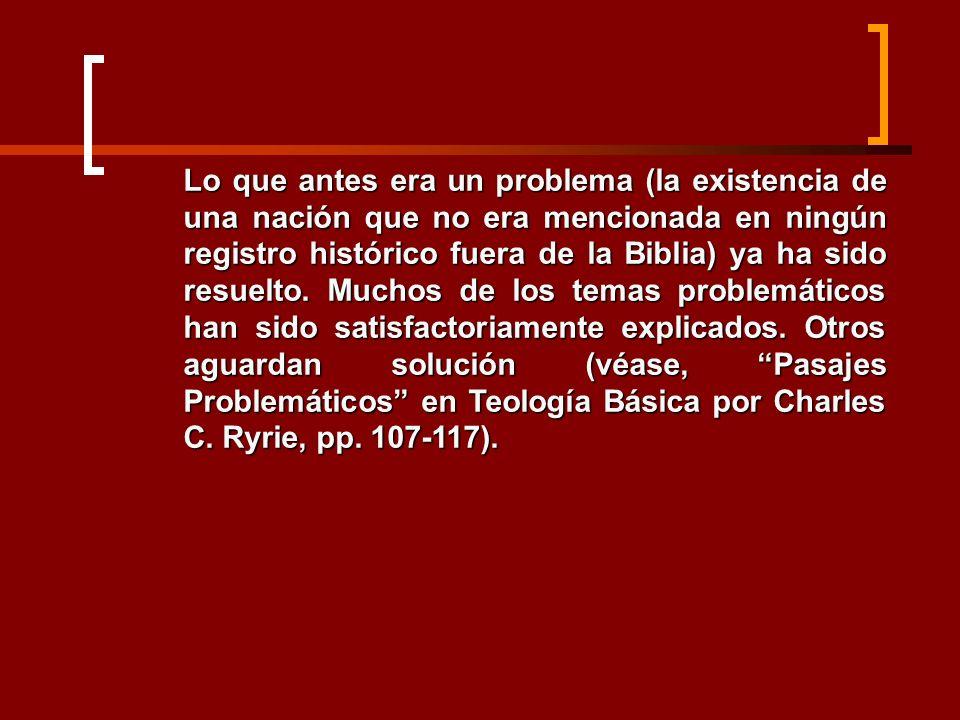 Lo que antes era un problema (la existencia de una nación que no era mencionada en ningún registro histórico fuera de la Biblia) ya ha sido resuelto.