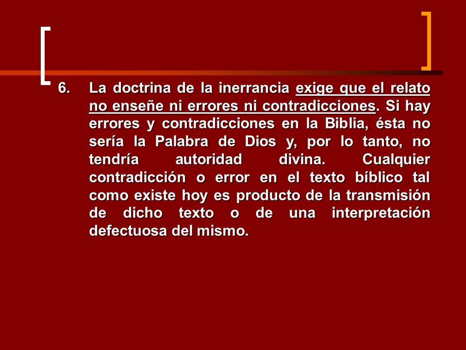 6.La doctrina de la inerrancia exige que el relato no enseñe ni errores ni contradicciones. Si hay errores y contradicciones en la Biblia, ésta no ser
