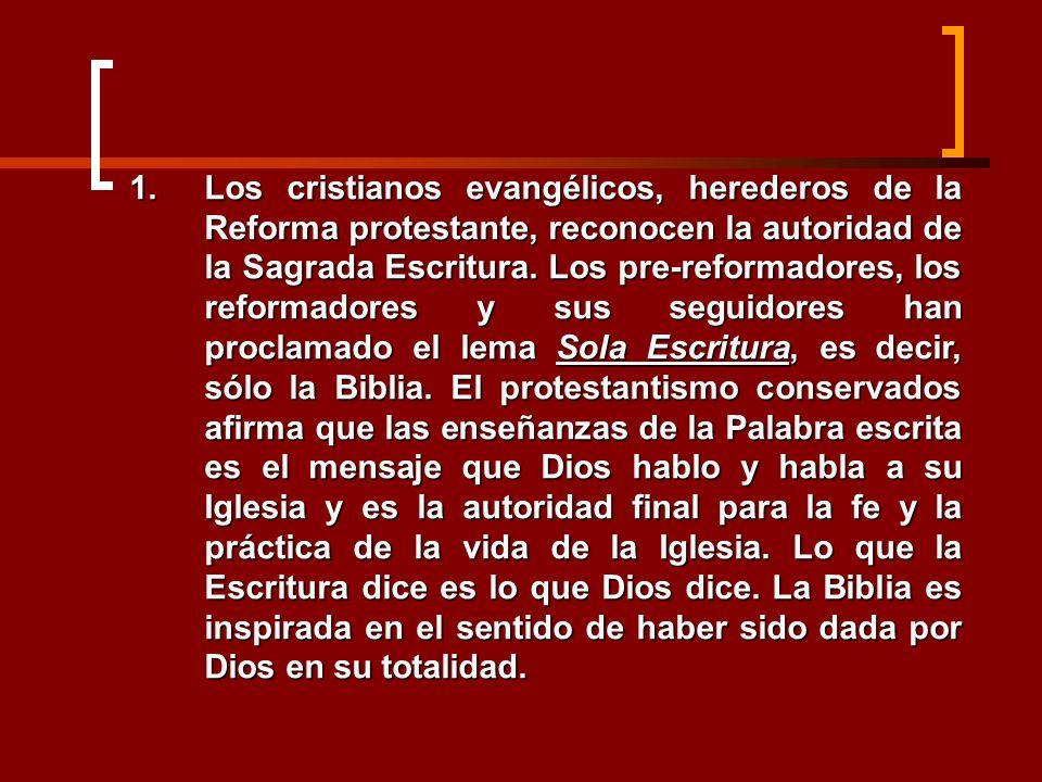 1.Los cristianos evangélicos, herederos de la Reforma protestante, reconocen la autoridad de la Sagrada Escritura. Los pre-reformadores, los reformado