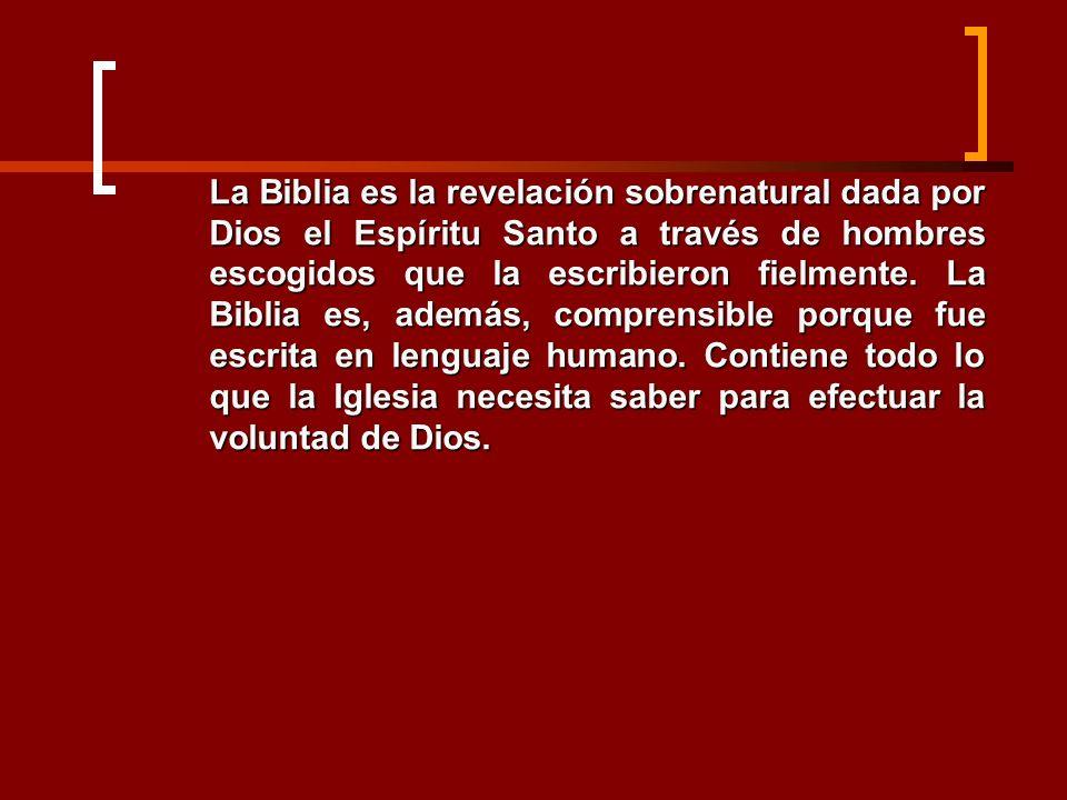 La Biblia es la revelación sobrenatural dada por Dios el Espíritu Santo a través de hombres escogidos que la escribieron fielmente. La Biblia es, adem