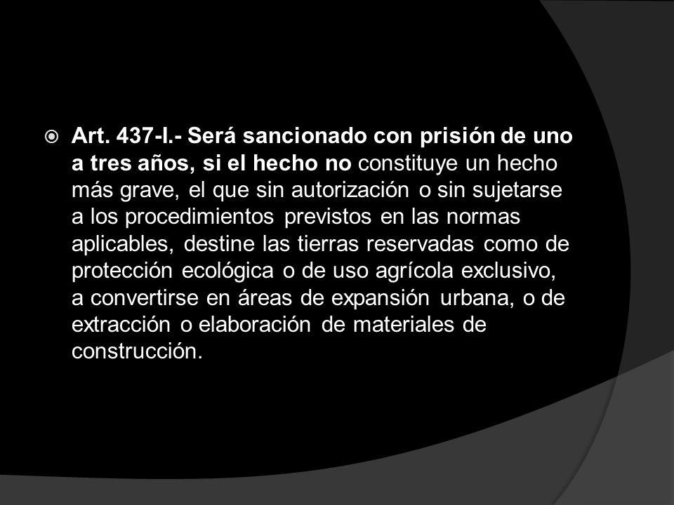 Art. 437-I.- Será sancionado con prisión de uno a tres años, si el hecho no constituye un hecho más grave, el que sin autorización o sin sujetarse a l