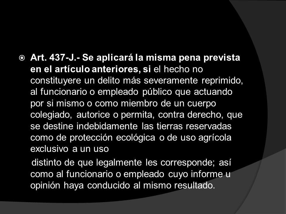 Art. 437-J.- Se aplicará la misma pena prevista en el artículo anteriores, si el hecho no constituyere un delito más severamente reprimido, al funcion