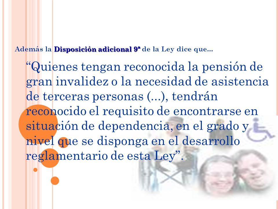 Disposición adicional 9ª Además la Disposición adicional 9ª de la Ley dice que... Quienes tengan reconocida la pensión de gran invalidez o la necesida